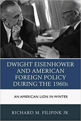 Dwight Eisenhower And American Foreign Policy During The 1960s An