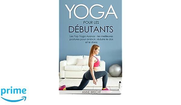 Yoga pour les débutants: Les Top Yoga Asanas - les ...