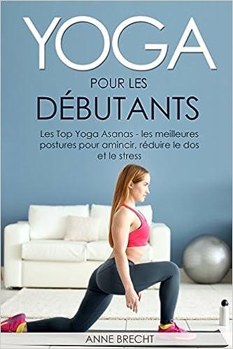 Amazon.com: Yoga pour les débutants: Les Top Yoga Asanas ...