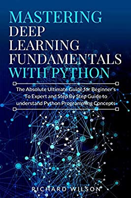 Mastering Deep Learning Fundamentals with Python: The