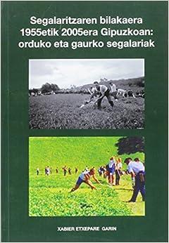 Book SEGALARITZAREN BILAKAERA 1955ETIK 2005ERA GIPUZKOAN: ORDUKO ETA GAURKO SEGALARIAK