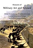 img - for Elements of Military Art and Science: Military Tactics, Strategy, Art and Science to 1865 (Course of Instruction in Strategy, Fortification, Tactics of Battles) book / textbook / text book