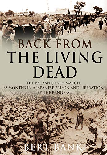 Back from the Living Dead: An original story describing the infamous march of death; 33 Months in a Japanese Prison and Liberation by the Rangers by [Bank, Major Bert ]