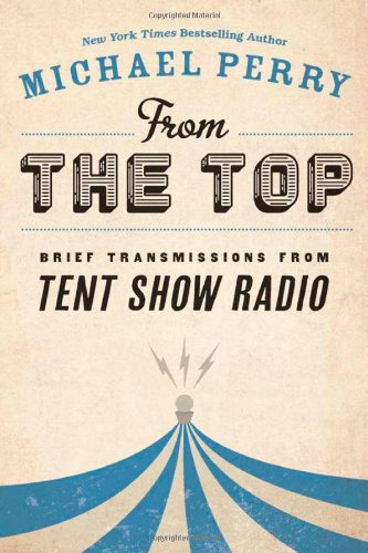 From the Top: Brief Transmissions from Tent Show Radio pdf epub