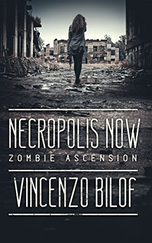 Necropolis Now: A Zombie Novel (Zombie Ascension Book 1) by [Bilof, Vincenzo]