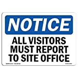 OSHA Notice Sign - Notice All Visitors Must Report to Site Office | Choose from: Aluminum, Rigid Plastic or Vinyl Label Decal | Protect Your Business, Work Site, Warehouse & Shop | Made in The USA