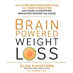 Brain-Powered Weight Loss: The 11-Step Behavior-Based Plan That Ends Overeating and Leads to Dropping Unwanted Pounds for Good | Eliza Kingsford