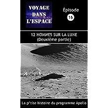12 hommes sur la Lune (deuxième partie): La p'tite histoire du programme Apollo (Fascicule du balado Voyage dans l'espace  t. 16) (French Edition)