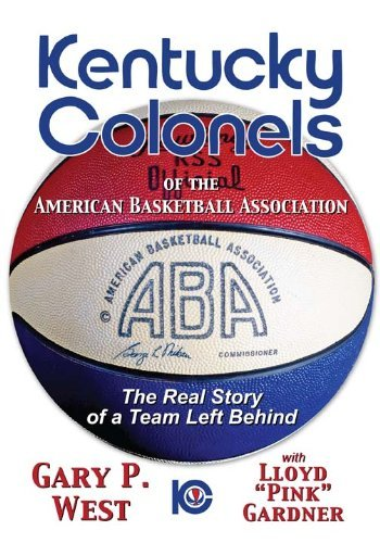 Kentucky Colonels of the American Basketball Association: The Real Story of a Team Left Behind by Gary P. West (2011-10-31)