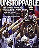 Unstoppable Kansas Jayhawks Journey to the NCAA Title, Brad McCullough and Joe Posinanski, 1933466766