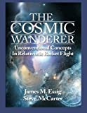 The Cosmic Wanderer, James M. Essig and Steve McCarter, 1490352139