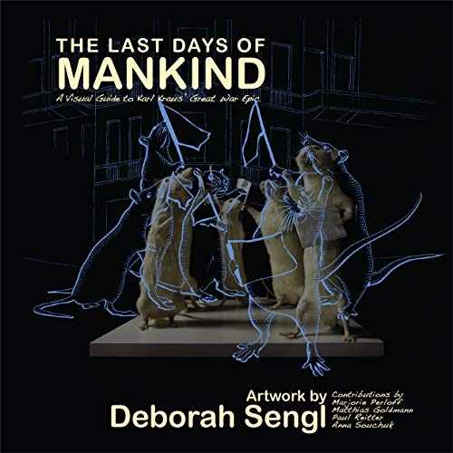 Image of The Last Days of Mankind: A Visual Guide to Karl Kraus' Great War Epic
