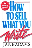 How to Sell What You Write, Jane Adams, 0399511997