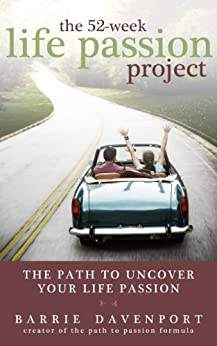The 52-Week Life Passion Project: Uncover Your Life Passion by [Davenport, Barrie]