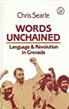 Words Unchained : Language and Revolution in Grenada, Searle, Chris, 0862322464