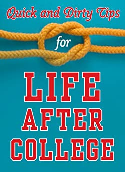 Quick and Dirty Tips for Life After College: Your Ultimate Guide to Career Success (Quick & Dirty Tips) by [Fogarty, Mignon, Reinagel, Monica, Greenfield, Ben, Majd, Dr. Sanaz, Adams, Laura D., Freedman, Adam, Marshall, Jason, Marshall, Lisa B., Thomas, Amanda, Frieman, Richie, Benal, Jolanta, Robbins, Stever]