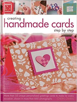 Creating handmade cards step by step more than 55 unique creating handmade cards step by step more than 55 unique personalized greetings cards to make for every occasion shown in 660 photographs cheryl owen m4hsunfo