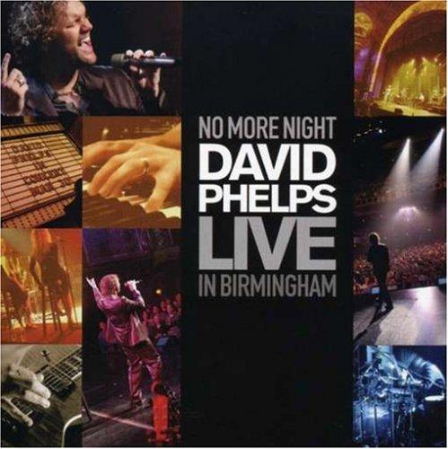 No More Night: David Phelps Live in Birmingham (The Best Of David Phelps Cd)