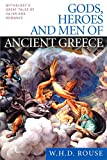 Gods, Heroes and Men of Ancient Greece: Mythologys Great Tales of Valor and Romance