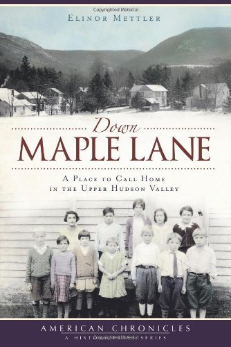 Down Maple Lane:: A Place to Call Home in Upper Hudson Valley (American Chronicles)