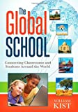 The Global School : Connecting Classrooms and Students Around the World, Kist, William, 1935543695