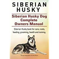 Siberian Husky. Siberian Husky Dog Complete Owners Manual. Siberian Husky book for care, costs, feeding, grooming…