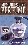 Memories Like Perfume, Christina Cunningham, 193207774X