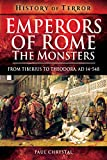 Emperors of Rome: The Monsters: From Tiberius to Theodora, AD 14-548 (History of Terror)