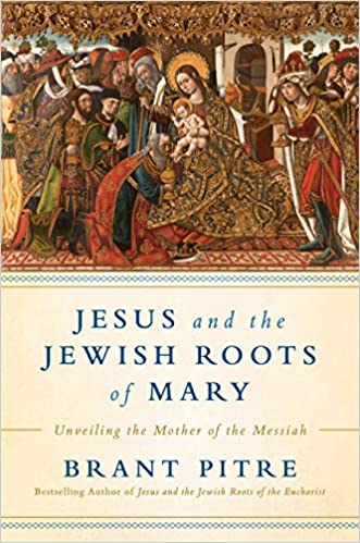 Jesus And The Jewish Roots Of Mary Unveiling The Mother Of The