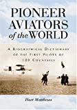 Pioneer Aviators of the World, Hart Matthews, 0786438800