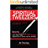 Spiritual Tweezers (Revised and Expanded): Removing Paul's Thorn in the Flesh and Other False Objections to God's Will for Healing