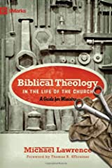 Biblical Theology in the Life of the Church: A Guide for Ministry (9Marks) Paperback