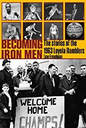 Becoming Iron Men: The Stories of the 1963 Loyola Ramblers