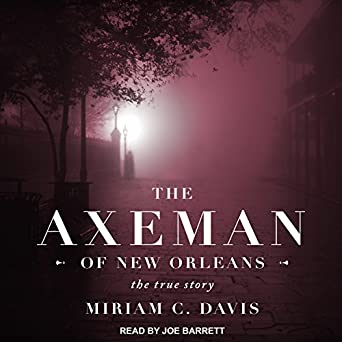 The Real Story Of New Orleans And Its >> Amazon Com The Axeman Of New Orleans The True Story Audible Audio