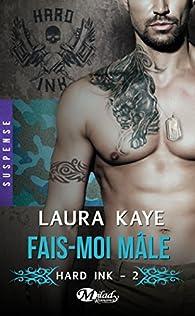 Hard Ink, tome 2 : Fais-moi mâle par Laura Kaye