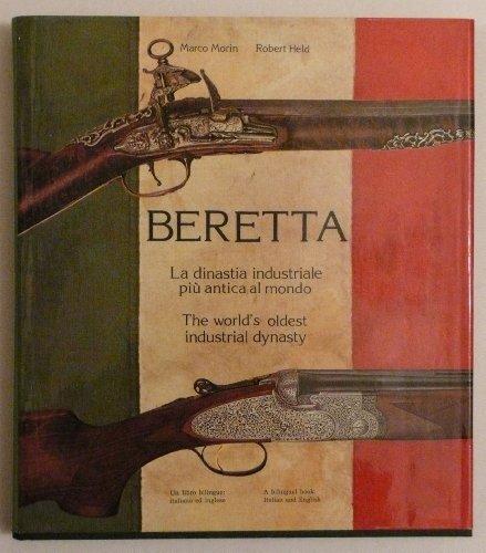 Beretta: La dinastia industriale più antica al mondo : the world's oldest industrial dynasty (Italian and English Edition)