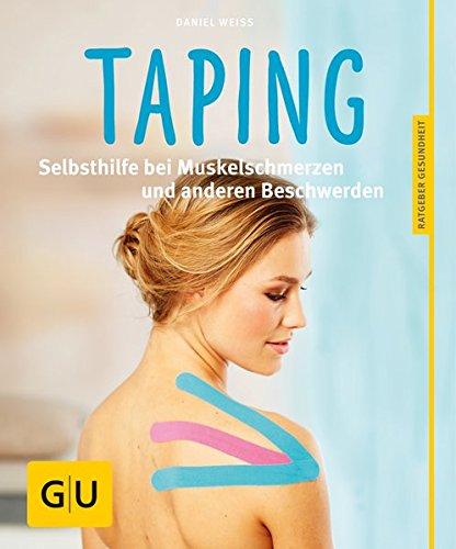 Taping: Selbsthilfe bei Muskelschmerzen und anderen Beschwerden von Daniel Weiss