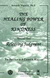 The Healing Power of Kindness : Volume One: Releasing Judgment, Kenneth Wapnick, 1591421470
