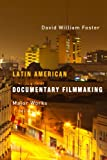 Latin American Documentary Filmmaking : Major Works, Foster, David William, 0816523312