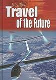 Travel of the Future, Angela Royston, 1432901273
