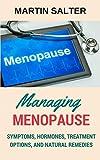Managing Menopause - Symptoms, Hormones, Treatment Options, And Natural Remedies