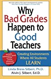 Why Bad Grades Happen to Good Teachers, Linda Bress Silbert and Alvin J. Silbert Ed.D., 0895442183