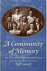 A Community of Memory: MY DAYS WITH GEORGE AND CLARA (Creative Nonfiction) Paperback