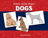 Pencil, Paper, Draw! - Dogs, Steve Harpster, 1454911522