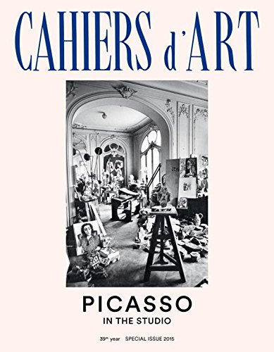 Cahiers d'Art Special Issue, 2015: Picasso in the Studio