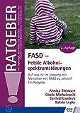 FASD - Fetale Alkoholspektrumstörungen: Auf was ist im Umgang mit Menschen mit FASD zu achten? Ein Ratgeber (Ratgeber für Angehörige, Betroffene und Fachleute)