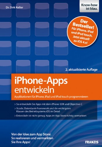 iPhone-Apps entwickeln: Applikationen für iPhone, iPad und iPod touch programmieren - Von der Idee zum App Store: So realisieren und vermarkten Sie Ihre Apps! Broschiert – 23. Februar 2011 Dr. Dirk Koller Franzis Verlag Gmbh 3645600817 857346
