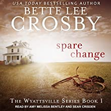 Spare Change: Wyattsville Series, Book 1 Audiobook by Bette Lee Crosby Narrated by Sean Crisden, Amy Melissa Bentley