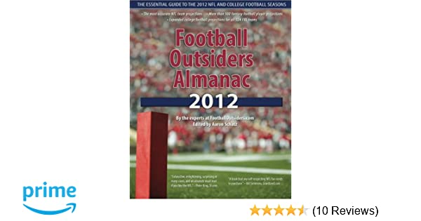 dac61dec5 Football Outsiders Almanac 2012  The Essential Guide to the 2012 NFL and  College Football Seasons  Aaron Schatz