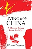 Living with China: A Middle Power Finds Its Way (Rotman-Utp Publishing - Business and Sustainability)